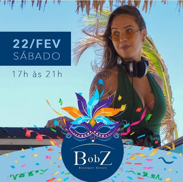 Sábado de Carnaval é no BobZ Resort com a DJ Dani Lacet