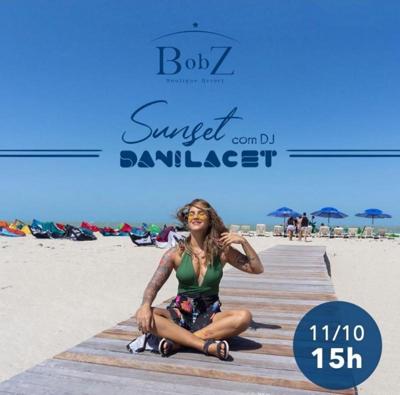 Que tal curtir o pôr-do-sol com a DJ Danilacet no BobZ Boutique Resort ?